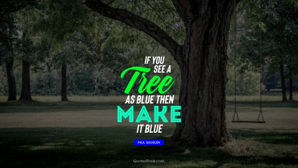 If you see a tree as blue then make it blue