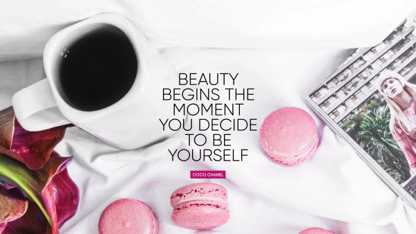 RECENT QUOTES Quote - Beauty begins the moment you decide to be yourself. Coco Chanel