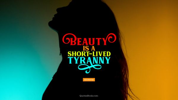 QUOTES BY Quote - Beauty is a short-lived tyranny. Socrates