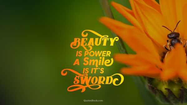 Beauty Quote - Beauty is power a smile is its sword. Unknown Authors