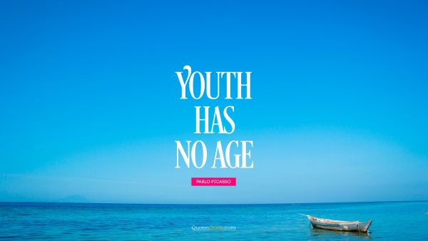 Beauty Quote - Youth has no age. Pablo Picasso