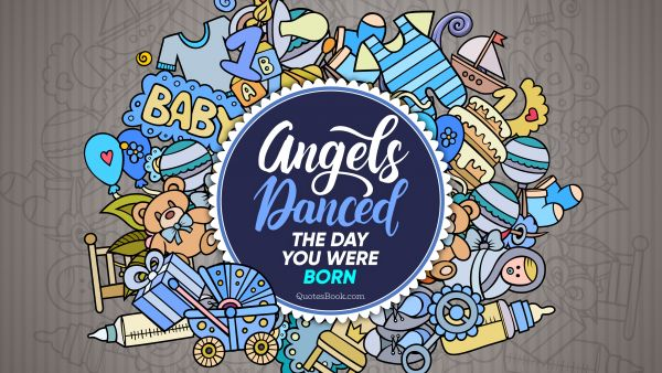 Birthday Quote - Angels danced the day you were born. Unknown Authors
