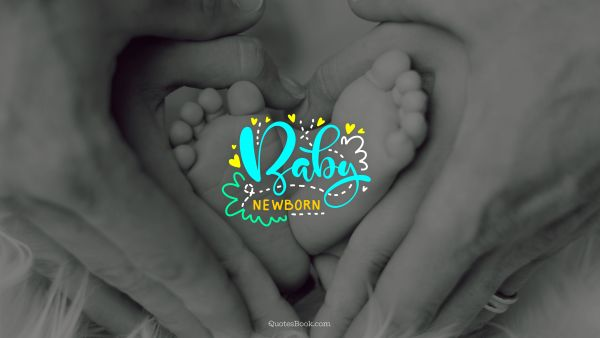 Birthday Quote - Baby newborn. Unknown Authors