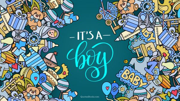 Birthday Quote - It's a boy. Unknown Authors