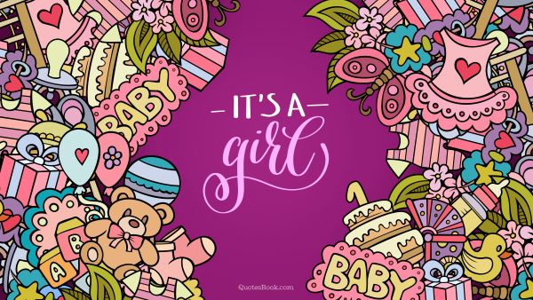 Birthday Quote - It's a girl. Unknown Authors