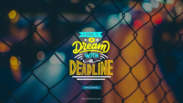 QUOTES BY Quote - A goal is a dream with a deadline. Napoleon Hill