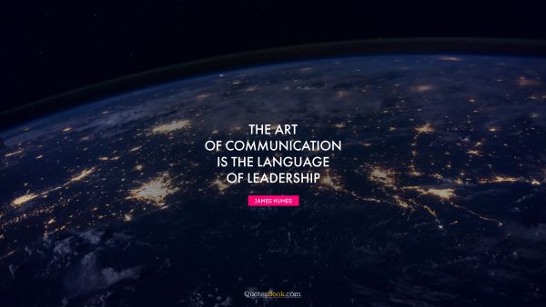 The art of communication is the language of leadership