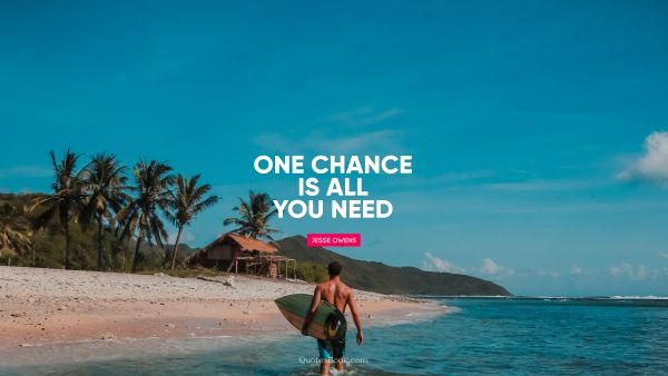 One chance is all you need