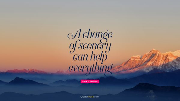 QUOTES BY Quote - A change of scenery can help everything. Drew Pomeranz