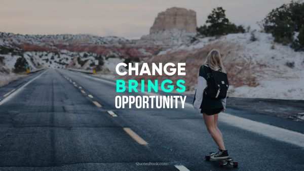 Search Results Quote - Change brings opportunity. Unknown Authors
