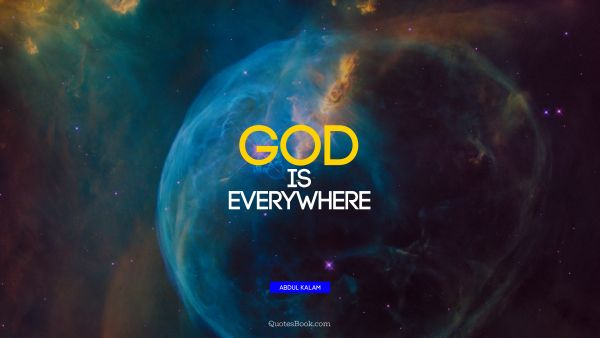 Change Quote - God is everywhere. Abdul Kalam