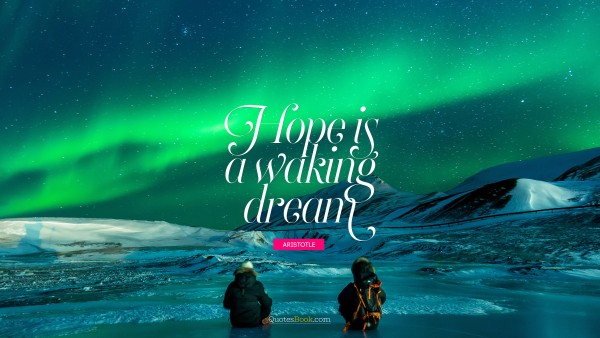 Search Results Quote - Hope is a waking dream. Aristotle
