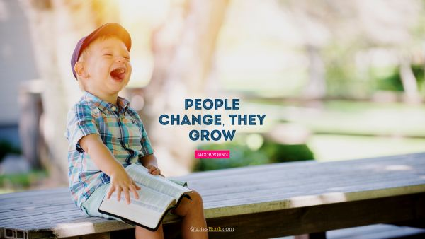 People change, they grow