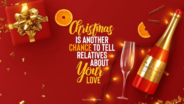 RECENT QUOTES Quote - Christmas is another chance to tell relatives about your love. QuotesBook