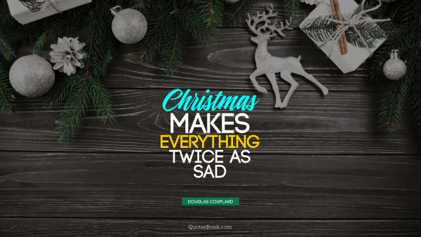 Christmas makes everything twice as sad