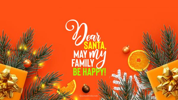 RECENT QUOTES Quote - Dear Santa, may my family be happy!. QuotesBook