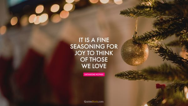POPULAR QUOTES Quote - It is a fine seasoning for joy to think of those we love. Moliere