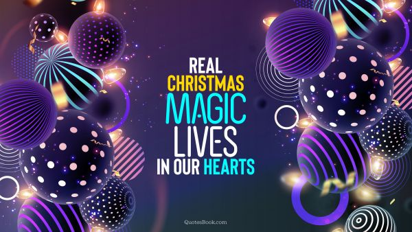 RECENT QUOTES Quote - Real Christmas magic lives in our hearts. QuotesBook