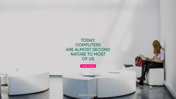Today, computers are almost second nature to most of us