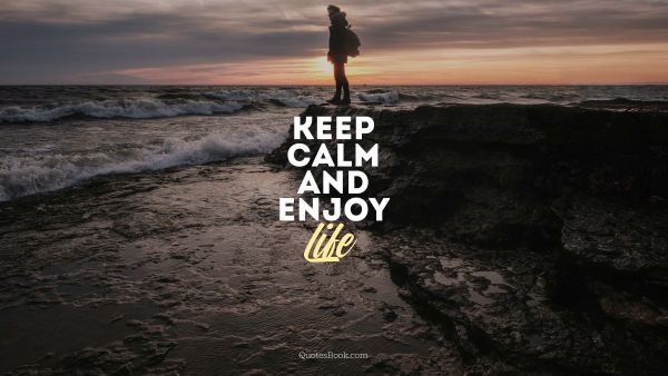 Cool Quote - Keep calm and enjoy life. Unknown Authors