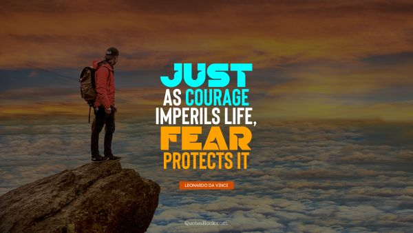 QUOTES BY Quote - Just as courage imperils life, fear protects it. Leonardo da Vinci