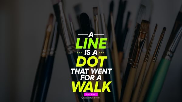 A line is a dot that went for a walk