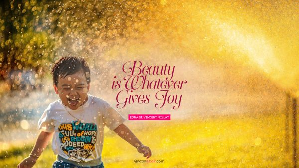 Beauty is whatever gives joy