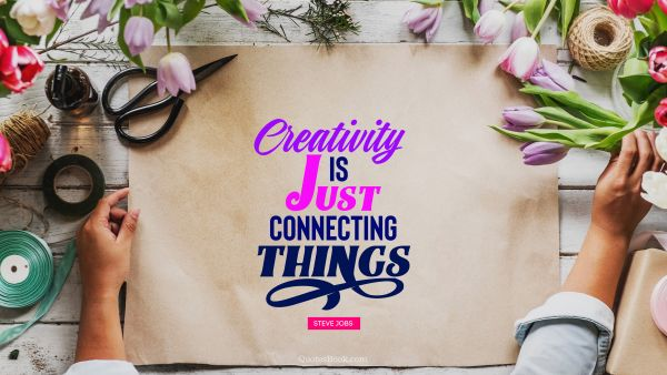 Creative Quote - Creativity is just connecting things. Steve Jobs