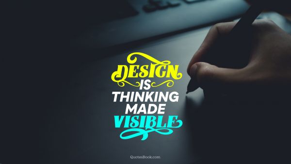 Design Quote - Design is thinking made visible. Unknown Authors