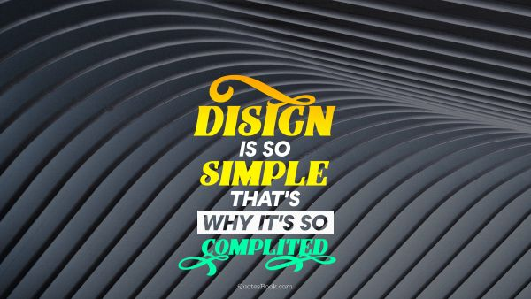 Design Quote - Disign is so simple thats's why it's so complited. Unknown Authors