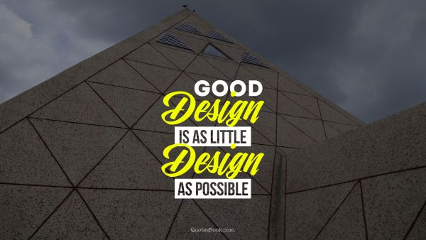 Design Quote - Good design is as little design as possible. Unknown Authors