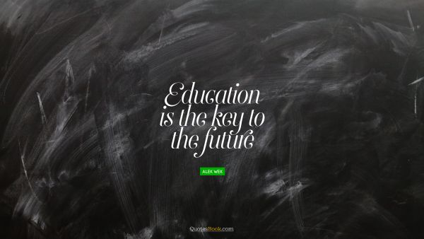 Education is the key to the future