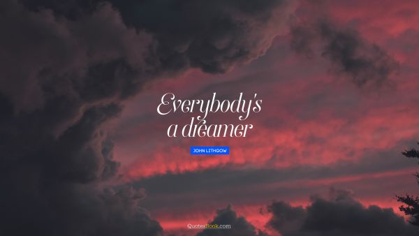 Search Results Quote - Everybody's a dreamer. John Lithgow