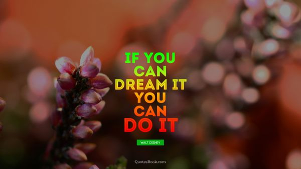 QUOTES BY Quote - If you can dream it, you can do it. Walt Disney