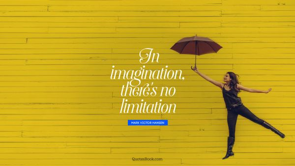 Dreams Quote - In imagination, there's no limitation. Mark Victor Hansen