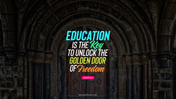 Education Quote - Education is the key to unlock the golden door of freedom. Aristotle