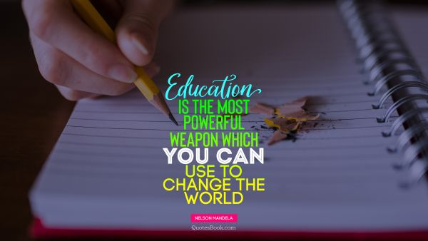 QUOTES BY Quote - Education is the most powerful weapon which you can use to change the world. Nelson Mandela