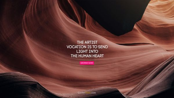 The artist vocation is to send light into the human heart