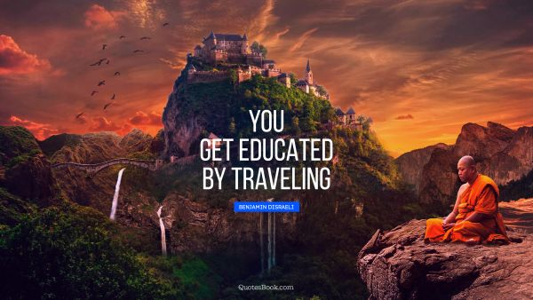 You get educated by traveling