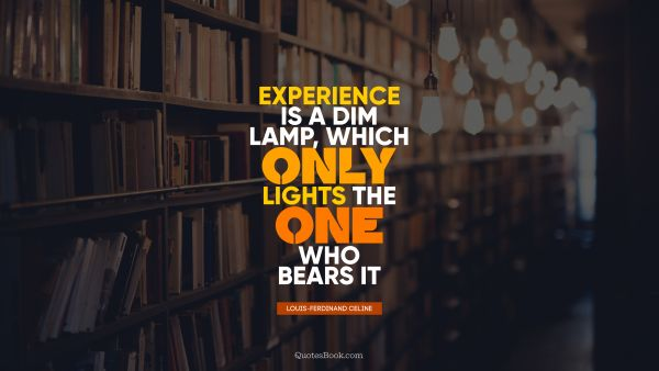 Experience is a dim lamp, which only lights the one who bears it