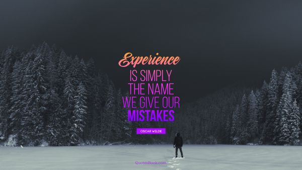 Search Results Quote - Experience is simply the name we give our mistakes. Oscar Wilde