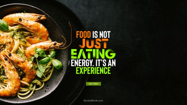 Food is not just eating energy. It's an experience