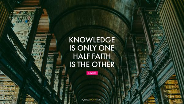 Knowledge is only one half. Faith is the other