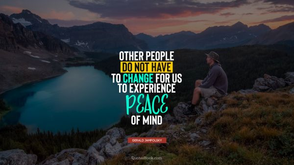 Other people do not have to change for us to experience peace of mind