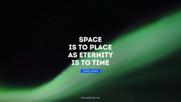 Space is to place as eternity is to time
