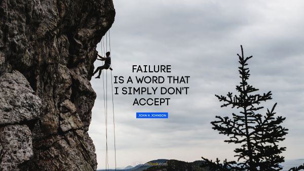 Failure is a word that I simply don't accept