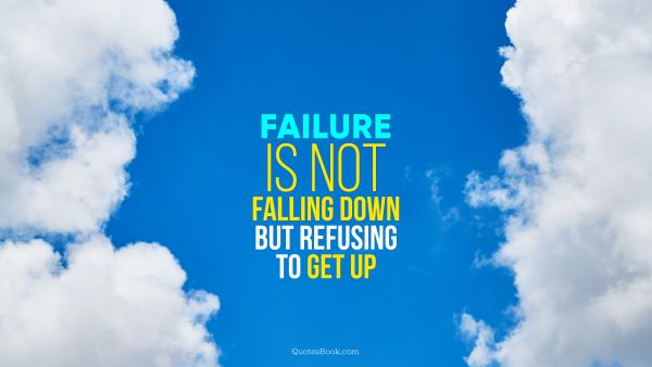 Search Results Quote - Failure is not falling down but refusing to get up. Unknown Authors