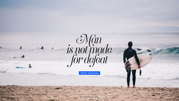 Search Results Quote - Man is not made for defeat. Unknown Authors