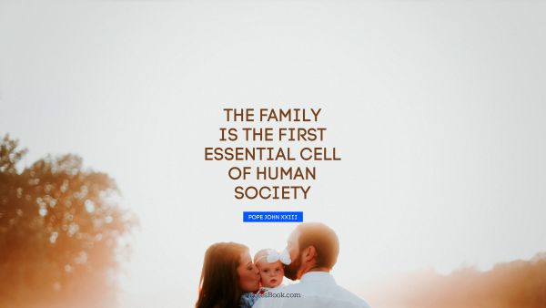 The family is the first essential cell of human society