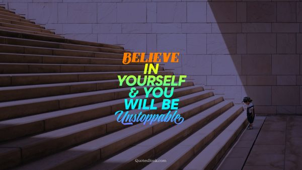 Faith Quote -  Believe in yourself & you will be unstoppable . Unknown Authors